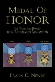 Medal Of Honor:From Antietam To Afghanistan ebook by Frank C. Newby