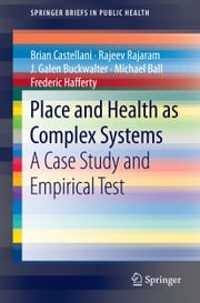 Place and Health as Complex Systems - A Case Study and Empirical Test ebook by Brian Castellani,Rajeev Rajaram,J. Galen Buckwalter,Michael Ball,Frederic William Hafferty