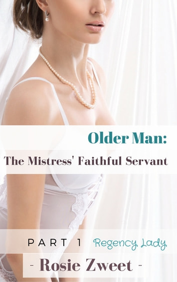 Older Man: The Mistress' Faithful Servant (Part 1) ebook by Rosie Zweet
