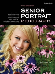 The Best of Senior Portrait Photography - Techniques and Images for Digital Photographers ebook by Bill Hurter