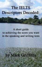 The IELTS Descriptors Decoded ebook by Mark Griffiths