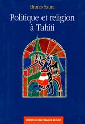 Politique et religion à Tahiti ebook by Bruno Saura