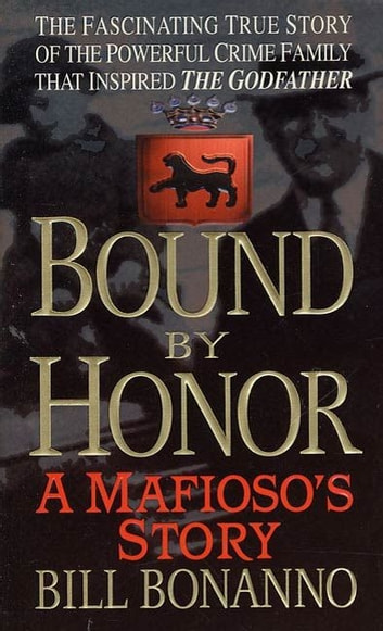 Bound by Honor - A Mafioso's Story ebook by Bill Bonanno