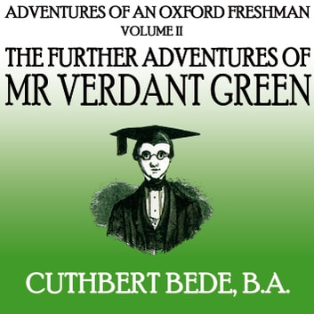 Adventures of an Oxford Freshman Vol II - The Further Adventures of Mr Verdant Green audiobook by Cuthbert Bede