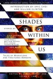 Shades Within Us - Tales of Migrations and Fractured Borders ebook by Seanan McGuire, Susan Forest, Lucas K. Law,...