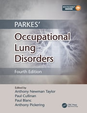 Parkes' Occupational Lung Disorders, Fourth Edition ebook by Anthony Newman Taylor,Paul Cullinan,Paul Blanc,Anthony Pickering