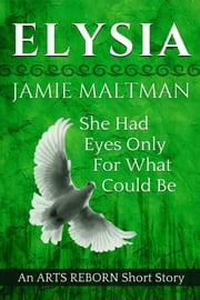 Elysia - She Had Eyes Only For What Could Be ebook by Jamie Maltman