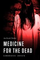 Medicine for the Dead ebook by Ambrose Ibsen