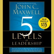 The 5 Levels of Leadership - Proven Steps to Maximize Your Potential audiobook by John C. Maxwell