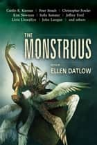 The Monstrous ebook by Ellen Datlow, Peter Straub