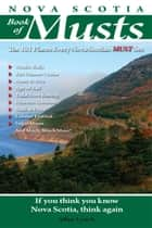 Nova Scotia Book of Musts: 101 Places Every Nova Scotian Must Visit ebook by Allan Lynch