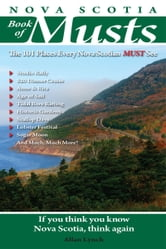 Nova Scotia Book of Musts: 101 Places Every Nova Scotian Must Visit - 101 Places Every Nova Scotian Must Visit ebook by Allan Lynch