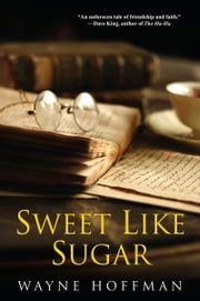 Sweet Like Sugar ebook by Wayne Hoffman
