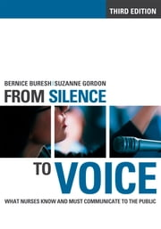 From Silence to Voice - What Nurses Know and Must Communicate to the Public ebook by Bernice Buresh,Suzanne Gordon