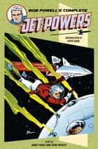 Bob Powell's Complete Jet Powers ebook by Bob Powell, James Vance, John Wooley,...