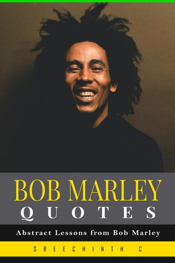 Bob Marley Quotes Abstract Lessons From Bob Marley