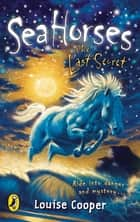 Sea Horses: The Last Secret ebook by Louise Cooper