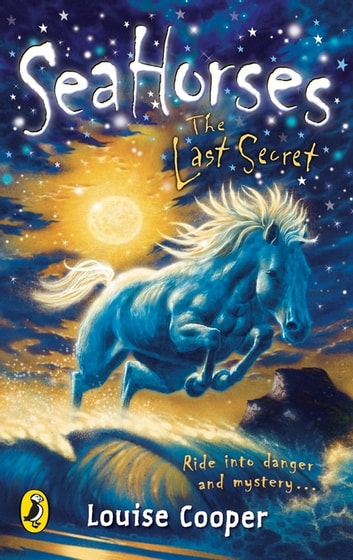 Sea Horses: The Last Secret - The Last Secret ebook by Louise Cooper