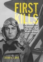 First Kills - The Illustrated Biography of Fighter Pilot Władysław Gnyś ebook by Stefan Gnyś