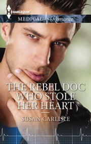 The Rebel Doc Who Stole Her Heart ebook by Susan Carlisle