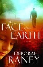 The Face of the Earth ebook by Deborah Raney