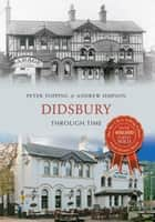 Didsbury Through Time ebook by Peter Topping, Andrew Simpson