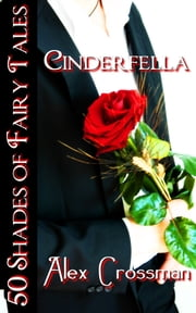 Cinderfella (50 Shades of Fairy Tales) ebook by Alex Crossman