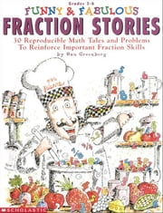 Funny & Fabulous Fraction Stories: 30 Reproducible Math Tales and Problems to Reinforce Important Fraction Skills ebook by Greenberg, Dan