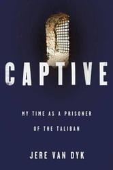 Captive - My Time as a Prisoner of the Taliban ebook by Jere Van Dyk