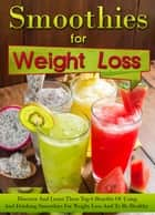 Smoothies for Weight Loss - Discover And Learn These Top 6 Benefits Of Using And Drinking Smoothies For Weight Loss And To Be Healthy ebook by April Cherryson