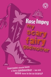 My Scary Fairy Godmother ebook by Rose Impey