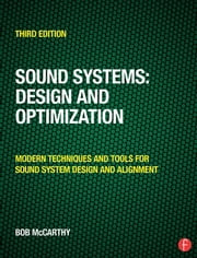 Sound Systems: Design and Optimization - Modern Techniques and Tools for Sound System Design and Alignment ebook by Bob McCarthy