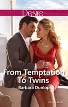 From Temptation To Twins 電子書 by Barbara Dunlop