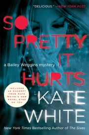 So Pretty It Hurts - A Bailey Weggins Mystery ebook by Kate White
