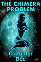 Space Bounty Hunter: The Chimera Problem ebook by Chandler Dee