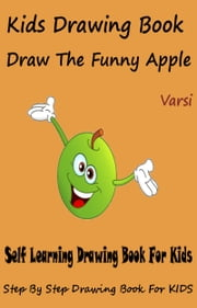 Kids Drawing Book: Draw The Funny Apple ebook by Varsi