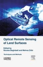 Optical Remote Sensing of Land Surface - Techniques and Methods ebook by Nicolas Baghdadi, Mehrez Zribi