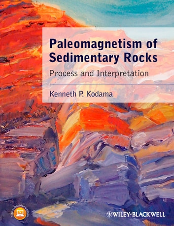 Paleomagnetism of Sedimentary Rocks - Process and Interpretation ebook by Kenneth P. Kodama