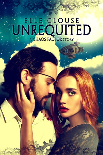 Unrequited - Chaos Factor Series, #1 ebook by Elle Clouse