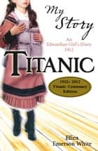 Titanic (Centenary edition) ebook by Ellen Emerson White