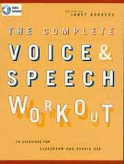 The Complete Voice & Speech Workout - 75 Exercises for Classroom and Studio Use ebook by Janet Rodgers