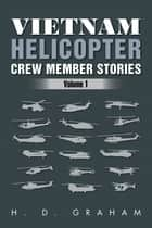 Vietnam Helicopter Crew Member Stories - Volume 1 ebook by H. D. Graham