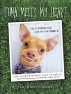 Tuna Melts My Heart - The Underdog with the Overbite ebook by Courtney Dasher