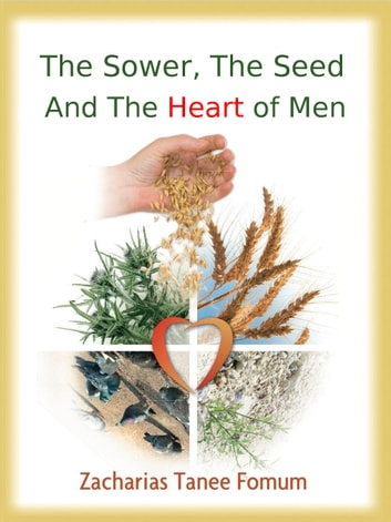 The Sower, The Seed and The Heart of Men ebook by Zacharias Tanee Fomum