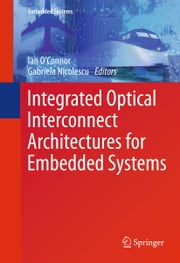 Integrated Optical Interconnect Architectures for Embedded Systems ebook by Ian O'Connor,Gabriela Nicolescu