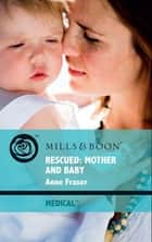 Rescued: Mother and Baby (Mills & Boon Medical) ebook by Anne Fraser