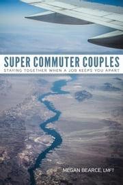 Super Commuter Couples: Staying Together When A Job Keeps You Apart ebook by Megan Bearce, LMFT