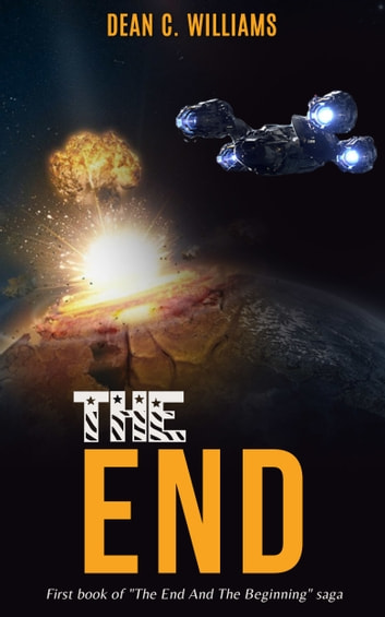 "The End (First book of ""The End And The Beginning"" saga) ebook by Dean C. Williams"