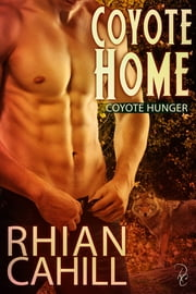 Coyote Home: Coyote Hunger Book 1 ebook by Rhian Cahill