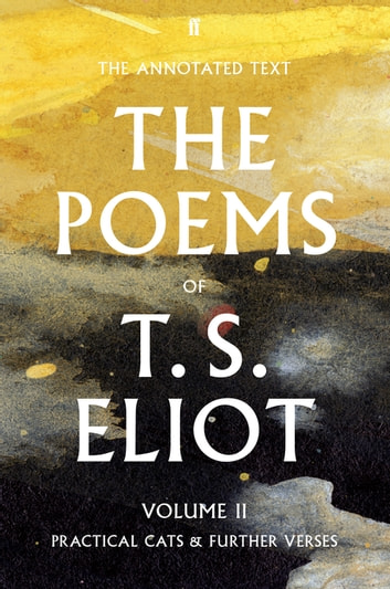 The Poems of T. S. Eliot Volume II - Practical Cats and Further Verses ebook by T. S. Eliot